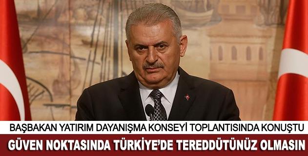 Başbakan Yıldırım: Güven noktasında Türkiyede tereddütünüz olmasın