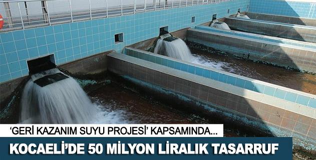 Kocaelide geri kazanım suyu ile 50 milyon liralık tasarruf