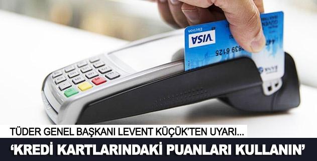 Kredi kartlarındaki puanları kullanın uyarısı