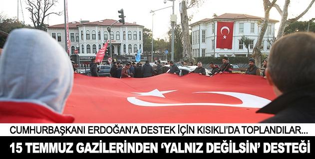 """15 Temmuz gazilerinden Erdoğana """"yalnız değilsin"""" desteği"""
