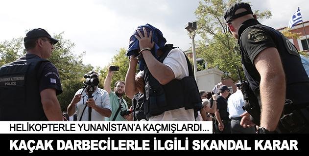 Yunanistandan kaçak darbecilerle ilgili skandal karar