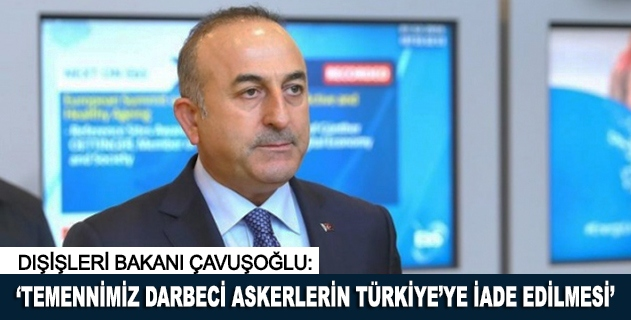"""""""Temennimiz darbeci askerlerin Türkiyeye iade edilmesi"""""""
