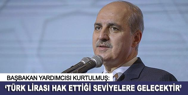 Türk lirası hak ettiği seviyelere gelecektir