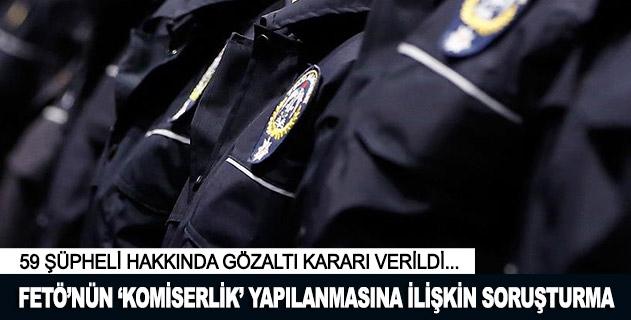 """FETÖnün """"komiserlik"""" yapılanmasına ilişkin soruşturma: 59 gözaltı"""