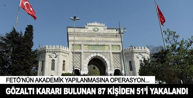 Haklarında gözaltı kararı bulunan 87 kişiden 51i yakalandı