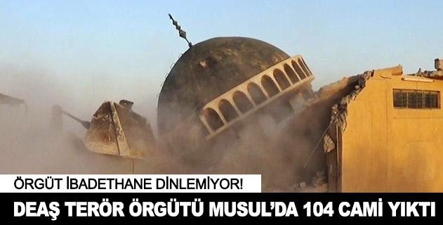 DEAŞ terör örgütü Musulda 104 cami yıktı