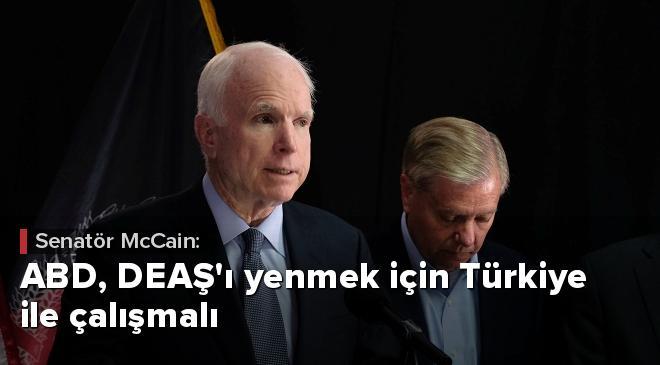 Senatör McCain: ABD, DEAŞı yenmek için Türkiye ile çalışmalı