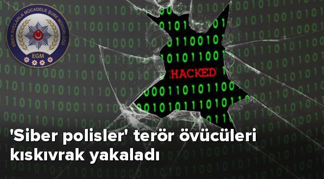 Siber polisler terör övücüleri kıskıvrak yakaladı
