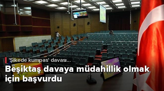 Beşiktaş davaya müdahillik olmak için başvurdu