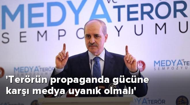 """""""Terörün propaganda gücüne karşı medyanın uyanık olması lazım"""""""