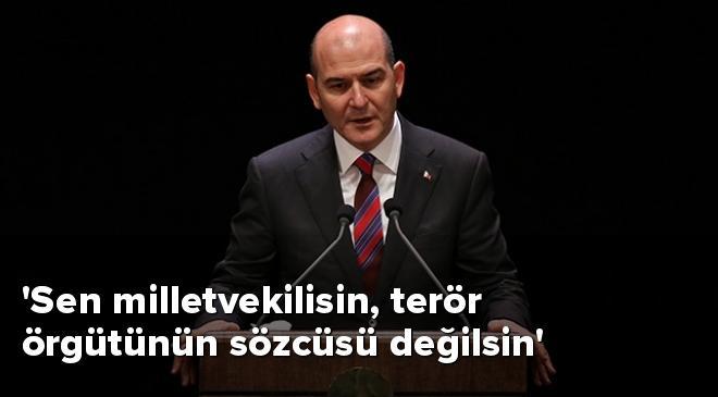 Sen milletvekilisin, terör örgütünün sözcüsü değilsin