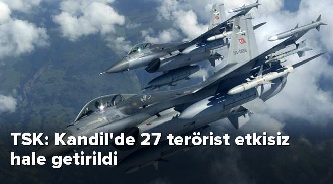 TSK: Kandilde 27 terörist etkisiz hale getirildi