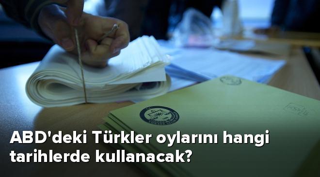 ABDdeki Türkler oylarını hangi tarihlerde kullanacak?