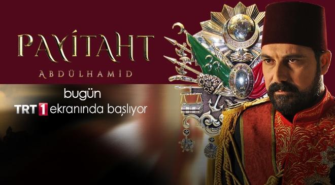 """Payitaht """"Abdülhamid"""" bugün TRT 1 ekranında başlıyor"""