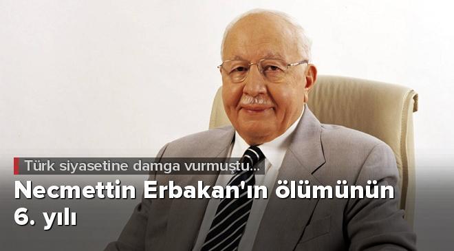 Türk siyasetine damga vuran Necmettin Erbakanın ölümünün 6. yılı