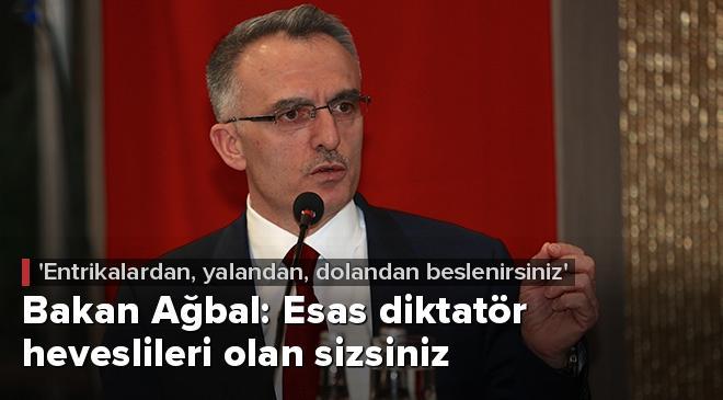 Bakan Ağbal: Esas diktatör heveslileri olan sizsiniz