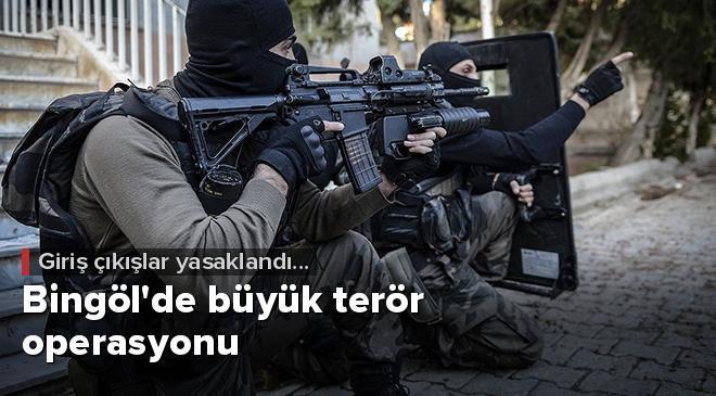 Bingölde büyük terör operasyonu: Giriş çıkışlar yasaklandı