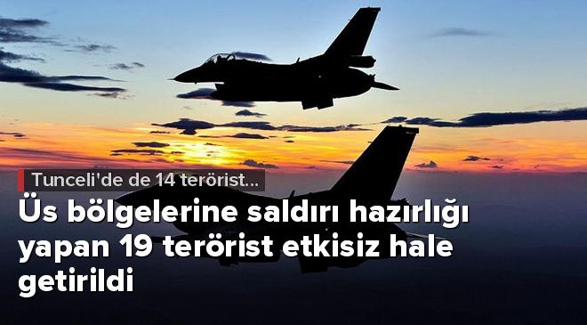 Üs bölgelerine saldırı hazırlığı yapan 19 terörist etkisiz hale getirildi