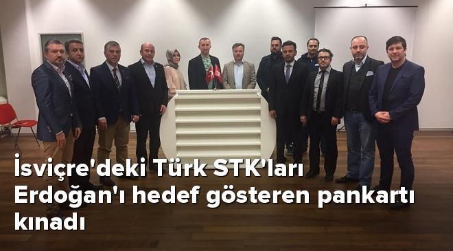 İsviçredeki Türk STKları Erdoğanı hedef gösteren pankartı kınadı