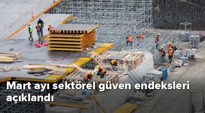 Mart ayı sektörel güven endeksleri açıklandı