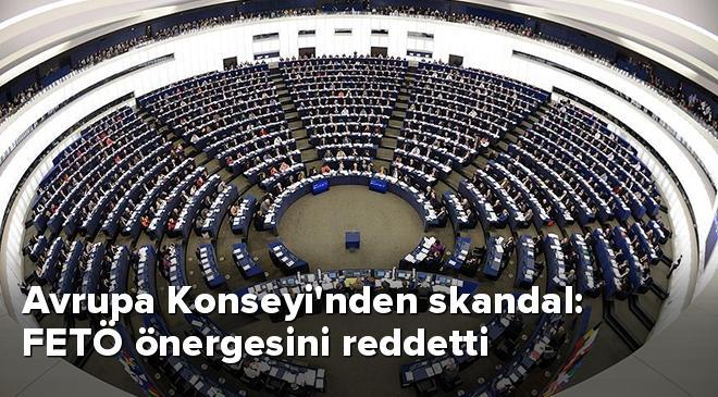 Avrupa Konseyinden skandal: FETÖ önergesini reddetti