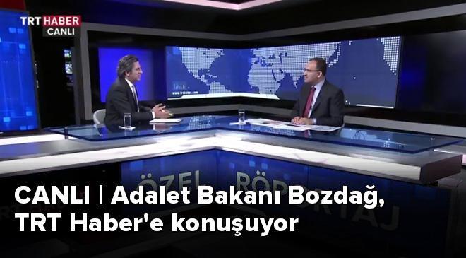 CANLI | Adalet Bakanı Bozdağ, TRT Habere konuşuyor