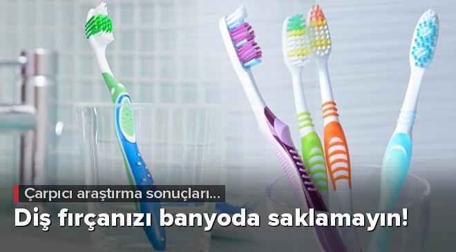 Diş fırçanızı banyoda saklamayın!