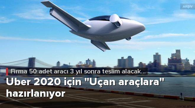 """Uber 2020 için """"Uçan araçlara"""" hazırlanıyor"""