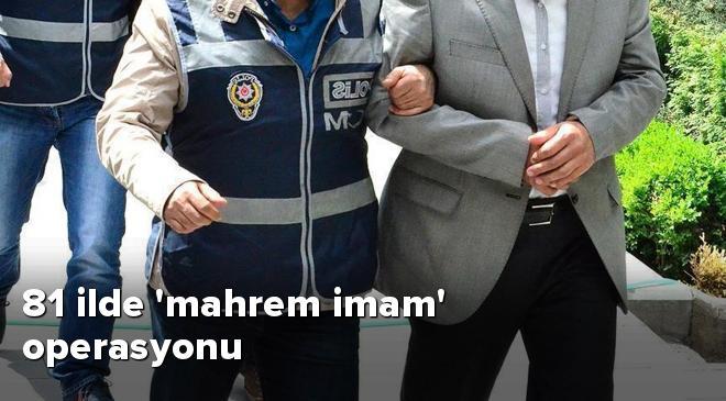 81 ilde mahrem imam operasyonu