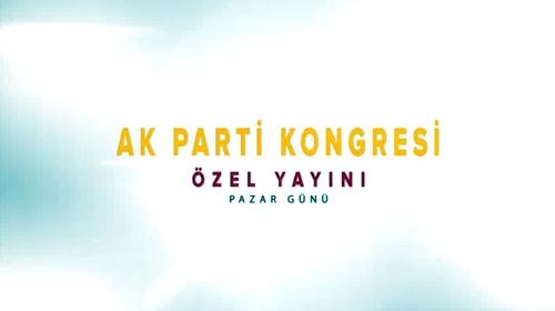 AK Parti 3. Olağanüstü Kongresi özel yayını