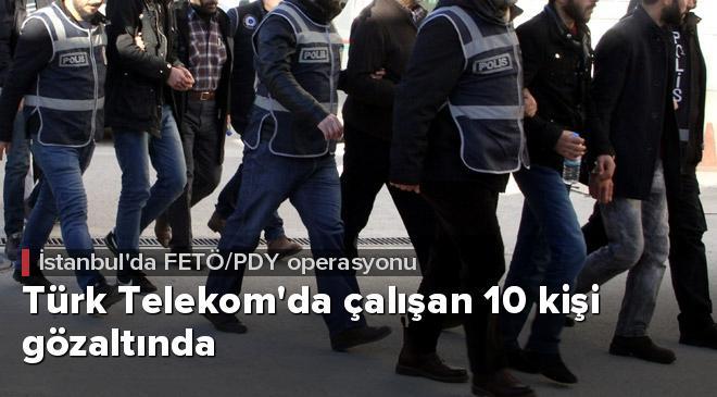 İstanbulda Türk Telekomda çalışan 10 kişi gözaltında
