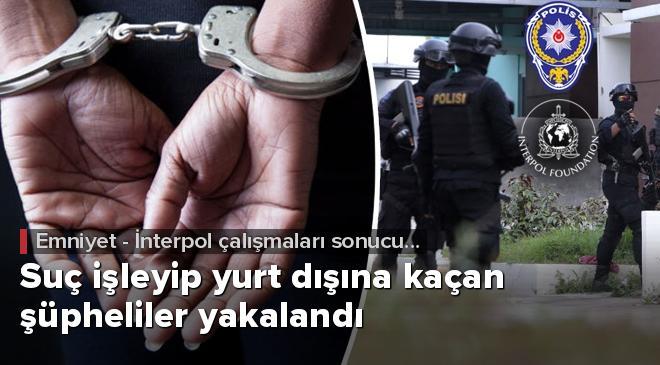 Suç işleyip yurt dışına kaçan şüpheliler yakalandı