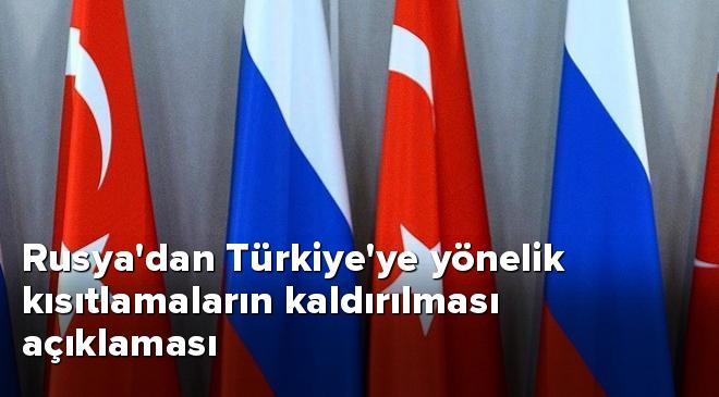 Rusyadan Türkiyeye yönelik kısıtlamaların kaldırılması açıklaması