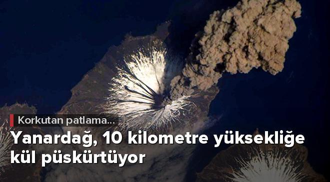 Yanardağ, 10 kilometre yüksekliğe kül püskürtüyor