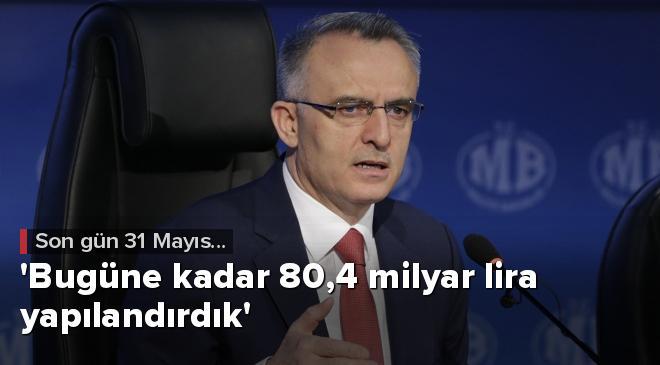 Bugüne kadar 80,4 milyar lira yapılandırdık
