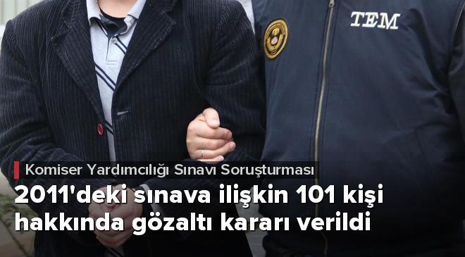 Komiser Yardımcılığı Sınavı soruşturmasında 101 gözaltı kararı