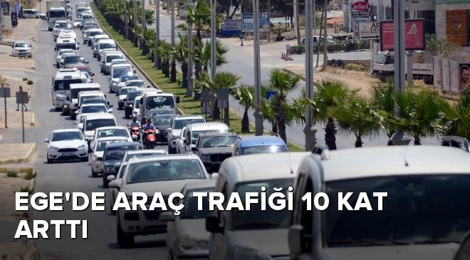 Ege Bölgesinde araç trafiği 10 kat arttı