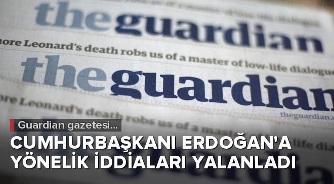 Guardian gazetesi Cumhurbaşkanı Erdoğana yönelik iddiaları yalanladı