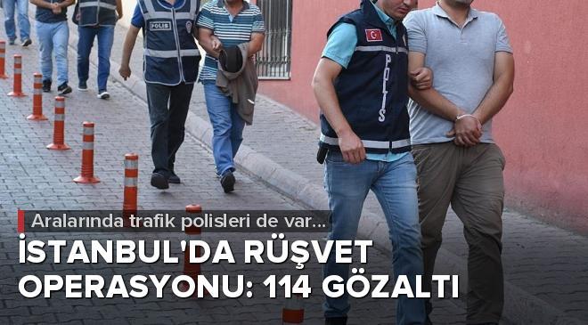 İstanbulda rüşvet operasyonu: 114 gözaltı