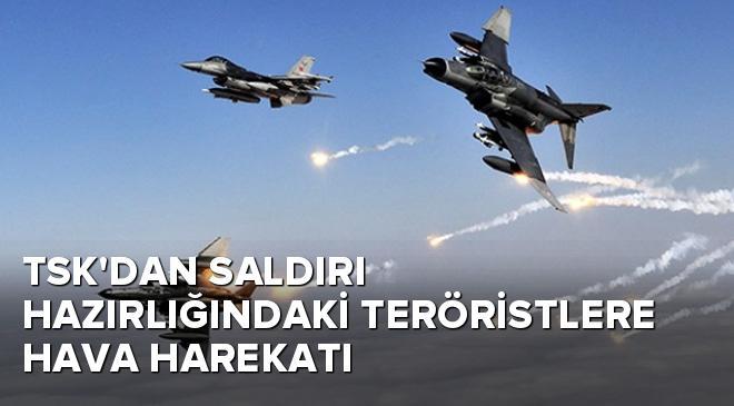 TSKdan saldırı hazırlığındaki teröristlere hava harekatı