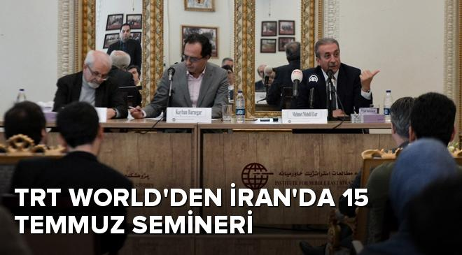 TRT Worldden İranda 15 Temmuz Semineri