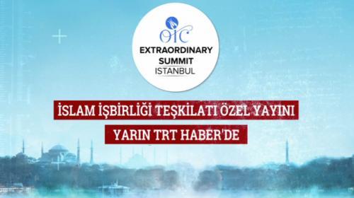 İslam İşbirliği teşkilatı özel yayını TRT Haberde